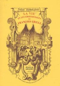 Paule Adamy - La vie et les griffonnages de François Grille.
