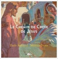 Paule Amblard et Maurice Denis - Le Chemin de Croix de Jésus.