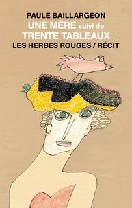 Paule Baillargeon - Une mère suivi de Trente tableaux.
