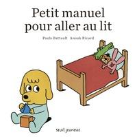 Paule Battault et Anouk Ricard - Petit manuel pour aller au lit.