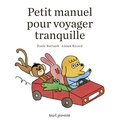Paule Battault et Anouk Ricard - Petit manuel pour voyager tranquille.