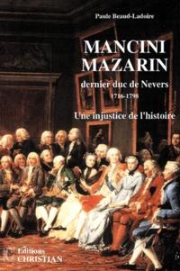Paule Beaud-Ladoire - Mancini Mazarin, dernier duc de Nevers (1716-1798). - Une injustice de l'histoire.