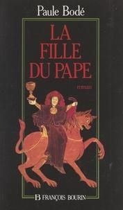 Paule Bodé - La fille du Pape.