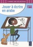Paule Brière et Christian Lamblin - Jouer à écrire en arabe, à partir de 7 ans.