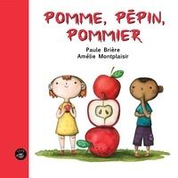 Paule Brière et Amélie Montplaisir - POMME, PÉPIN, POMMIER.