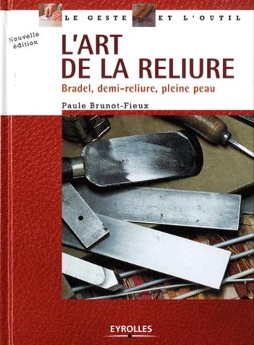 Paule Brunot-Fieux - L'art de la reliure - Bradel, demi-reliure, pleine peau.