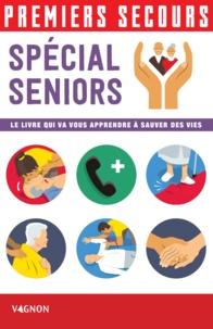 Paule Chaspoul et Jean-Pierre Chaspoul - Premiers secours - Spécial seniors - Le livre qui va vous apprendre à sauver des vies.