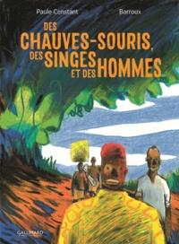 Paule Constant et  Barroux - Des chauves-souris, des singes et des hommes.