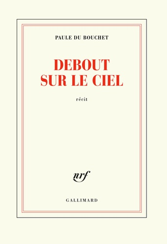 Paule Du Bouchet - Debout sur le ciel.