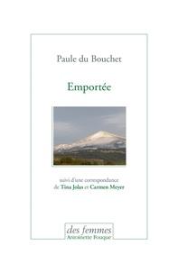 Paule Du Bouchet - Emportée - Suivi d'une correspondance de Tina Jolas et Carmen Meyer.