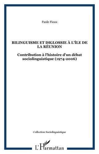 Paule Fioux - Bilinguisme et diglossie à l'île de la Réunion - Contribution à l'histoire d'un débat socio-linguistique (1974-2006).