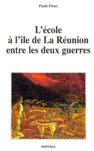 Paule Fioux - L'école à l'île de La Réunion entre les deux guerres.