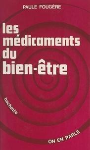Paule Fougère et Jean-Claude Ibert - Les médicaments du bien-être.