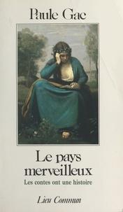Paule Gac - Le Pays merveilleux - Les contes ont une histoire.