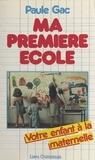 Paule Gac - Ma première école - Votre enfant à la maternelle.