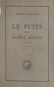 Paule George - Le puits aux herbes douces.