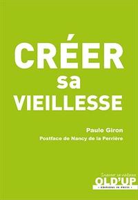 Paule Giron - Créer sa vieillesse.