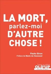 Paule Giron - La mort ? Parlez-moi d'autre chose !.