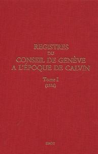 Paule Hochuli Dubuis - Registres du Conseil de Genève à l'époque de Calvin - Tome 1, 1536.