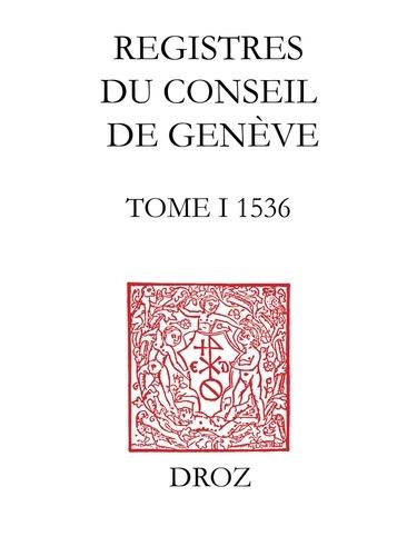 Registres du Conseil de Genève à l'époque de Calvin. Tome 1, 1536