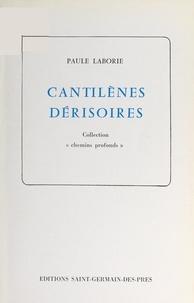 Paule Laborie - Cantilènes dérisoires.