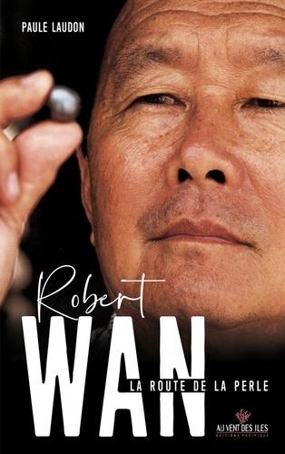 Robert Wan. La route de la perle