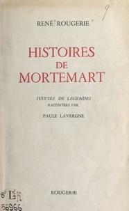 Paule Lavergne et René Rougerie - Histoires de Mortemart - Suivies de Légendes, racontées par Paule Lavergne.