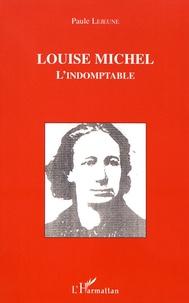 Paule Lejeune - Louise Michel l'indomptable.