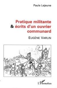 Paule Lejeune - Pratique militante et ecrits d'un ouvrier communard - eugene varlin.