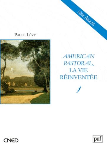 Paule Lévy - American Pastoral, la vie réinventée.