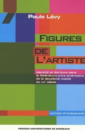 Paule Lévy - Figures de l'artiste - Identité et écriture dans la littérature juive américaine de la deuxième moitié du XXe siècle.