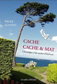 Paule Lunven - Cache-cache et mat - Chronique d'un atelier d'écriture.