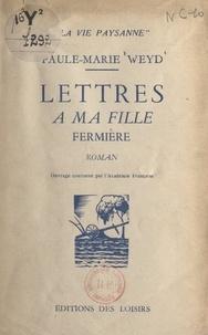 Paule-Marie Weyd - Lettres à ma fille fermière.