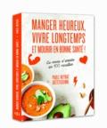 Paule Neyrat - Manger heureux, vivre longtemps et mourir en bonne santé ! - Le mode d'emploi en 100 recettes.