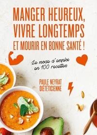 Paule Neyrat - Manger heureux, vivre longtemps et mourir en bonne santé.