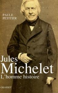 Paule Petitier - Jules Michelet - L'homme histoire.