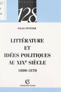 Paule Petitier et Claude Thomasset - Littérature et idées politiques au XIXe siècle, 1800-1870.