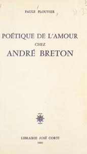 Paule Plouvier - Poétique de l'amour chez André Breton.