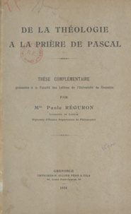 Paule Réguron - De la théologie à la prière de Pascal - Thèse complémentaire.