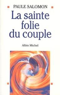 Paule Salomon - La Sainte Folie du couple.
