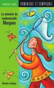 Paule Thibault et Martine Latulippe - La mémoire de mademoiselle Morgane.