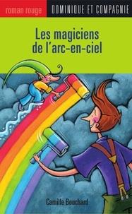 Paule Thibault et Camille Bouchard - Les magiciens de l'arc-en-ciel.