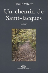 Paule Valette - Un chemin de Saint-Jacques.