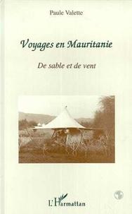 Paule Valette - Voyages en Mauritanie - De sable et de vent.