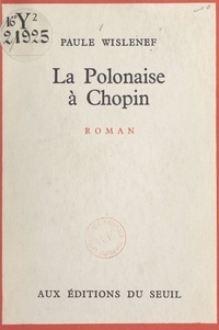 Paule Wislenef - La Polonaise à Chopin.