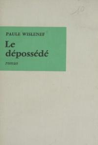 Paule Wislenef - Le dépossédé.