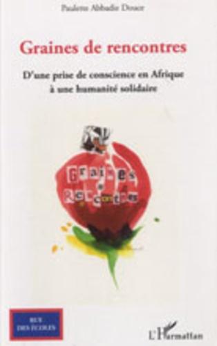 Paulette Abbadie Douce - Graines de rencontres - D'une prise de conscience en Afrique à une humanité solidaire.