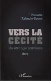 Paulette Abbadie-Douce - Vers la cécité - Un étrange parcours.