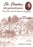 Paulette Barbazange-Comte - La Louise, ma grand-mère - Une femme dans la tourmente des guerres.