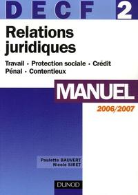 Paulette Bauvert et Nicole Siret - Relations juridiques DECF 2 Manuel - Travail, Protection sociale, Crédit, Pénal, Contentieux, Edition 2006/2007.